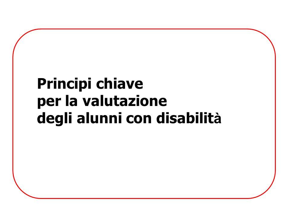 Valutazione Tre principi chiave:  La valutazione è un diritto  La valutazione degli alunni con disabilit à è riferita al loro PEI  La valutazione è compito di tutti gli insegnanti