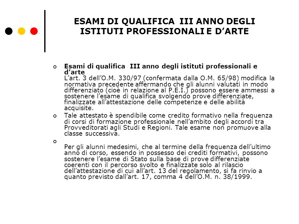 ESAMI DI QUALIFICA III ANNO DEGLI ISTITUTI PROFESSIONALI E D'ARTE Esami di qualifica III anno degli istituti professionali e d'arte L'art. 3 dell'O.M.