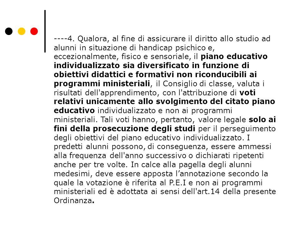 ----4. Qualora, al fine di assicurare il diritto allo studio ad alunni in situazione di handicap psichico e, eccezionalmente, fisico e sensoriale, il