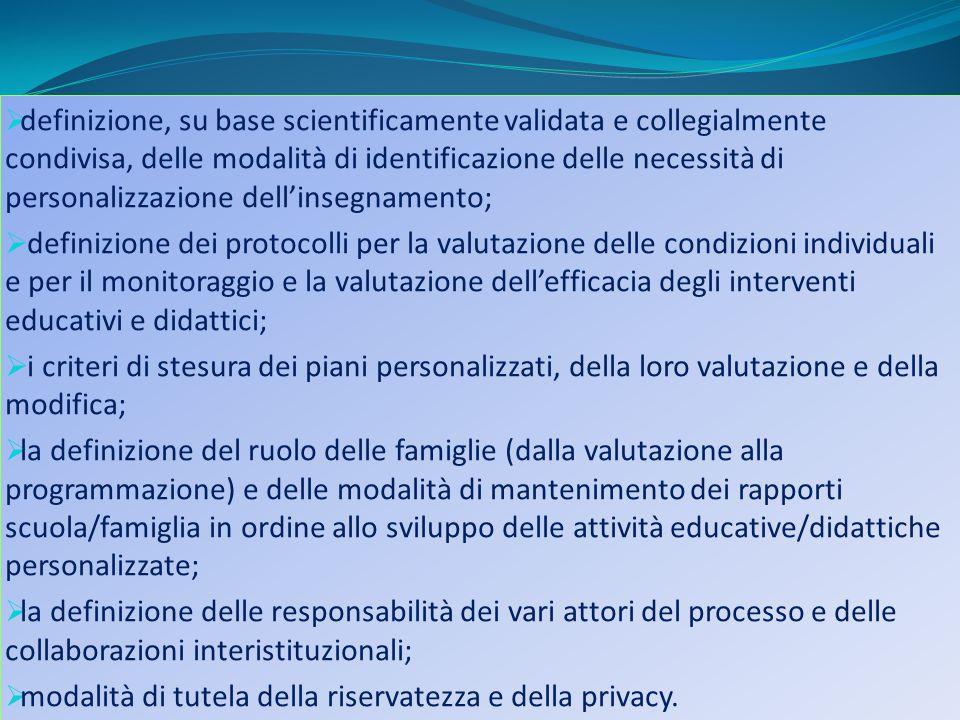  definizione, su base scientificamente validata e collegialmente condivisa, delle modalità di identificazione delle necessità di personalizzazione de