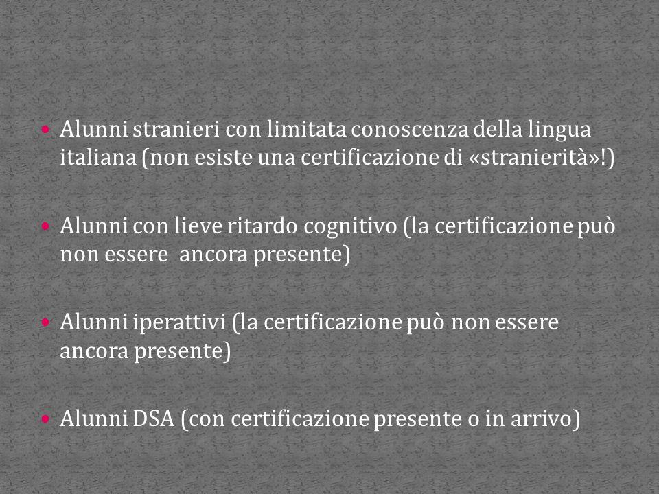 Alunni stranieri con limitata conoscenza della lingua italiana (non esiste una certificazione di «stranierità»!) Alunni con lieve ritardo cognitivo (l