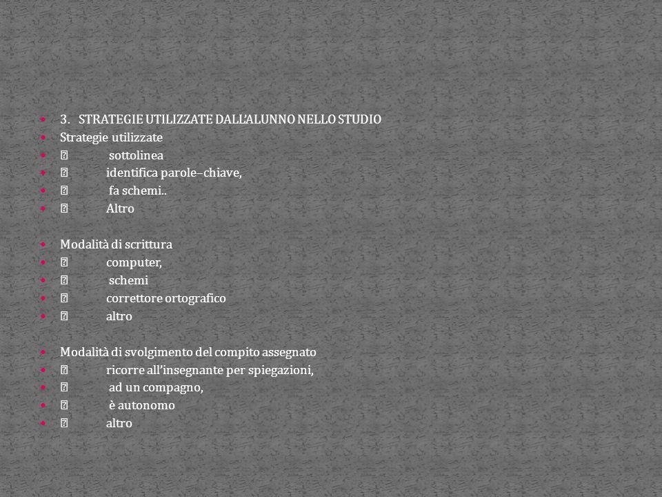 3. STRATEGIE UTILIZZATE DALL'ALUNNO NELLO STUDIO Strategie utilizzate  sottolinea  identifica parole–chiave,  fa schemi..  Altro Modalità di scrit