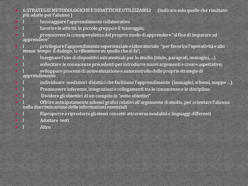 6.STRATEGIE METODOLOGICHE E DIDATTICHE UTILIZZABILI (indicare solo quelle che risultano più adatte per l'alunno ) lIncoraggiare l'apprendimento collab
