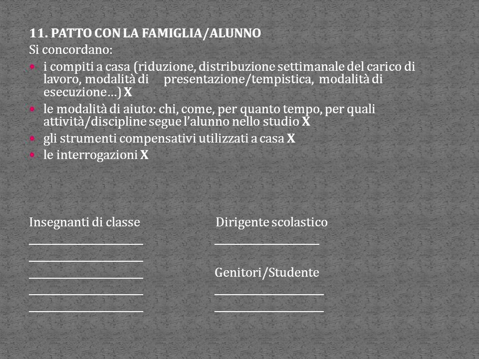 11. PATTO CON LA FAMIGLIA/ALUNNO Si concordano: i compiti a casa (riduzione, distribuzione settimanale del carico di lavoro, modalità di presentazione