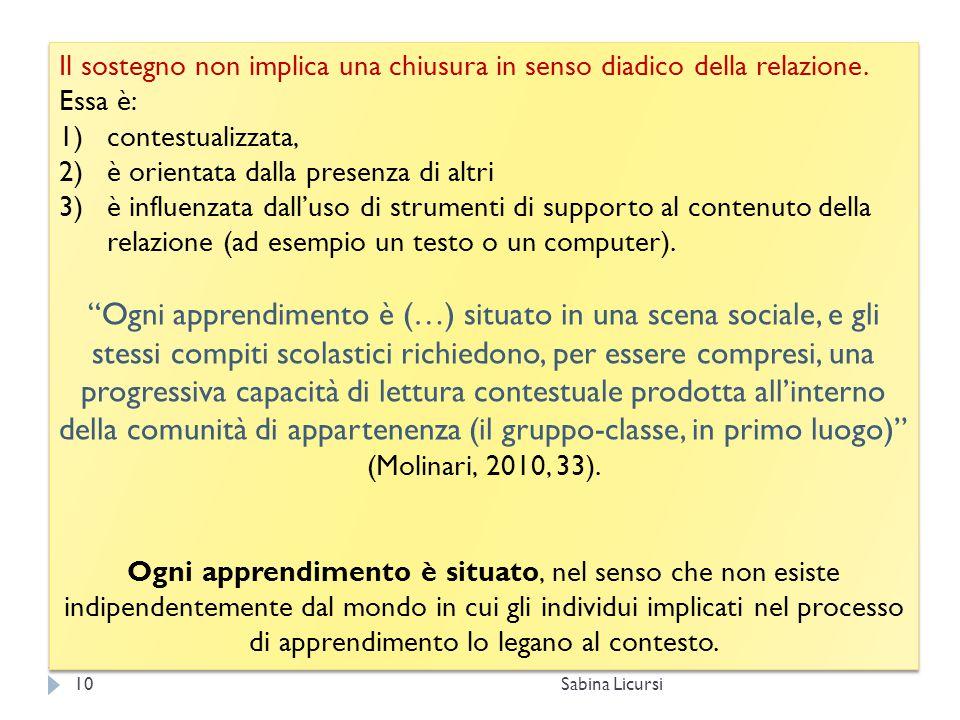 Sabina Licursi10 Il sostegno non implica una chiusura in senso diadico della relazione. Essa è: 1)contestualizzata, 2)è orientata dalla presenza di al