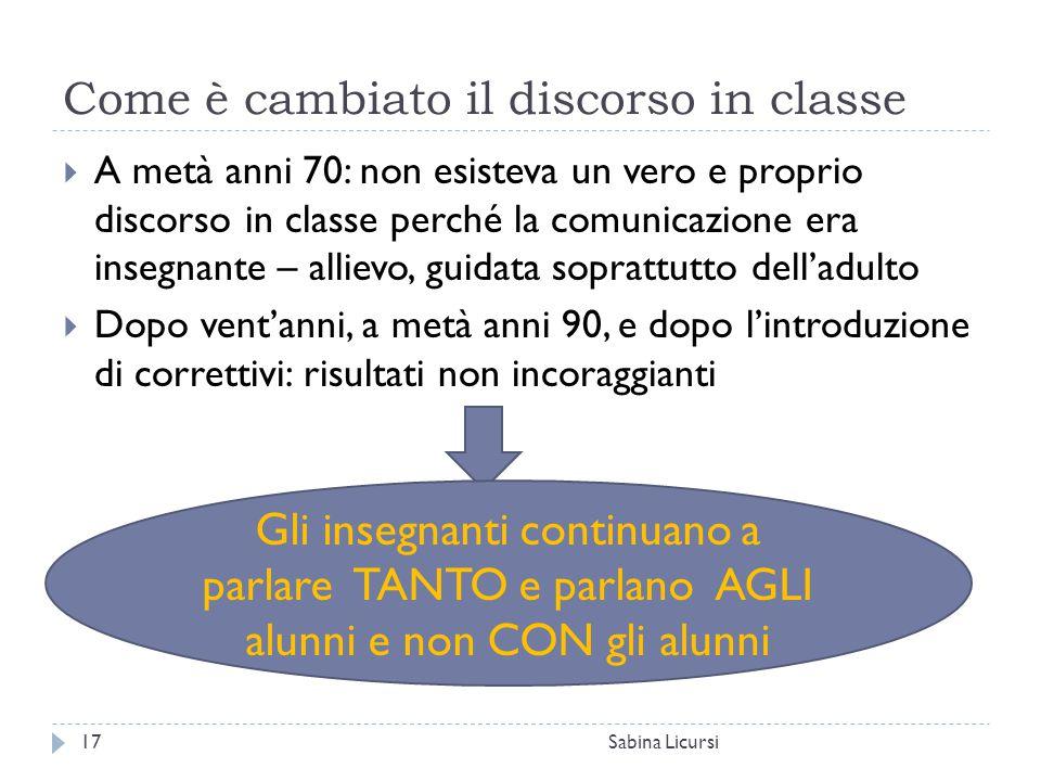 Come è cambiato il discorso in classe Sabina Licursi17  A metà anni 70: non esisteva un vero e proprio discorso in classe perché la comunicazione era