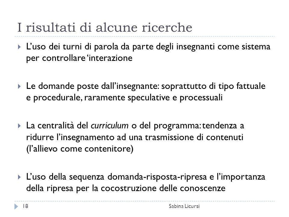 I risultati di alcune ricerche Sabina Licursi18  L'uso dei turni di parola da parte degli insegnanti come sistema per controllare 'interazione  Le d