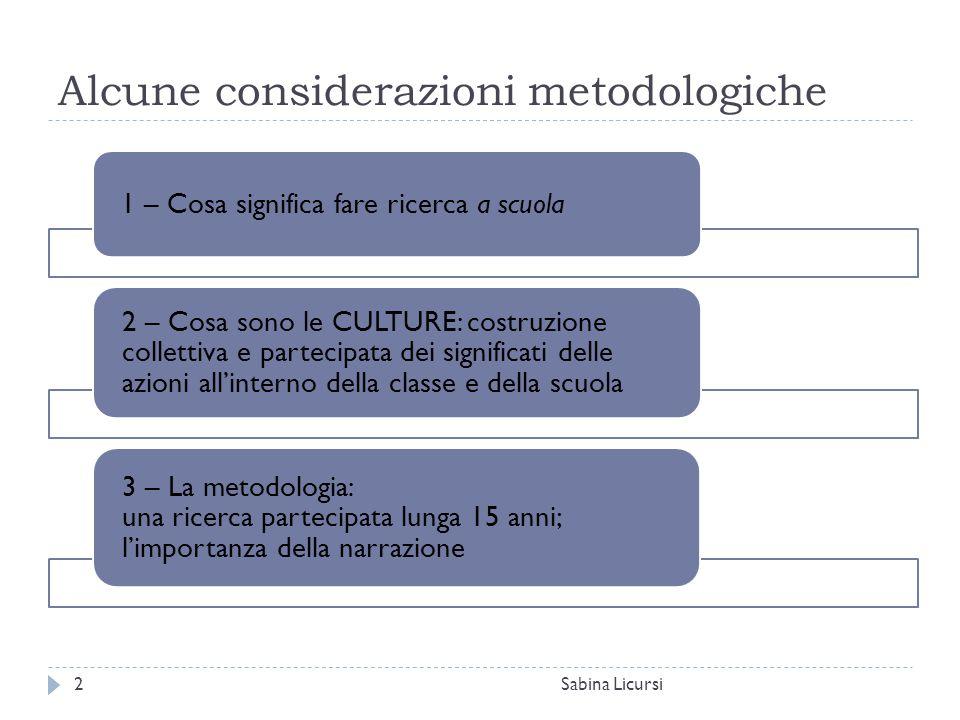 Alcune considerazioni metodologiche Sabina Licursi2 1 – Cosa significa fare ricerca a scuola 2 – Cosa sono le CULTURE: costruzione collettiva e partec