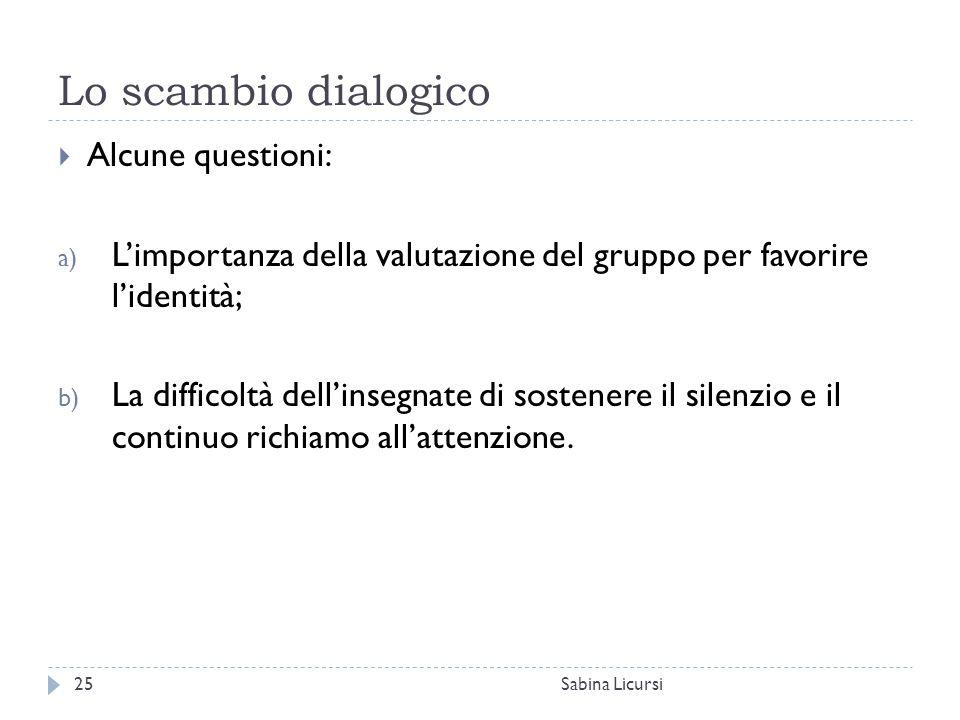 Lo scambio dialogico Sabina Licursi25  Alcune questioni: a) L'importanza della valutazione del gruppo per favorire l'identità; b) La difficoltà dell'