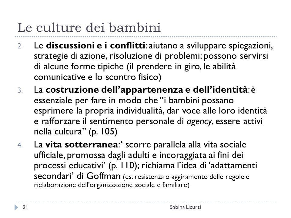 Le culture dei bambini Sabina Licursi31 2. Le discussioni e i conflitti: aiutano a sviluppare spiegazioni, strategie di azione, risoluzione di problem