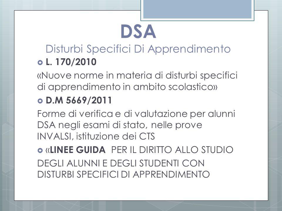 DSA Disturbi Specifici Di Apprendimento  L. 170/2010 «Nuove norme in materia di disturbi specifici di apprendimento in ambito scolastico»  D.M 5669/