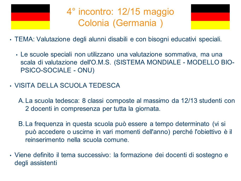4° incontro: 12/15 maggio Colonia (Germania ) TEMA: Valutazione degli alunni disabili e con bisogni educativi speciali.