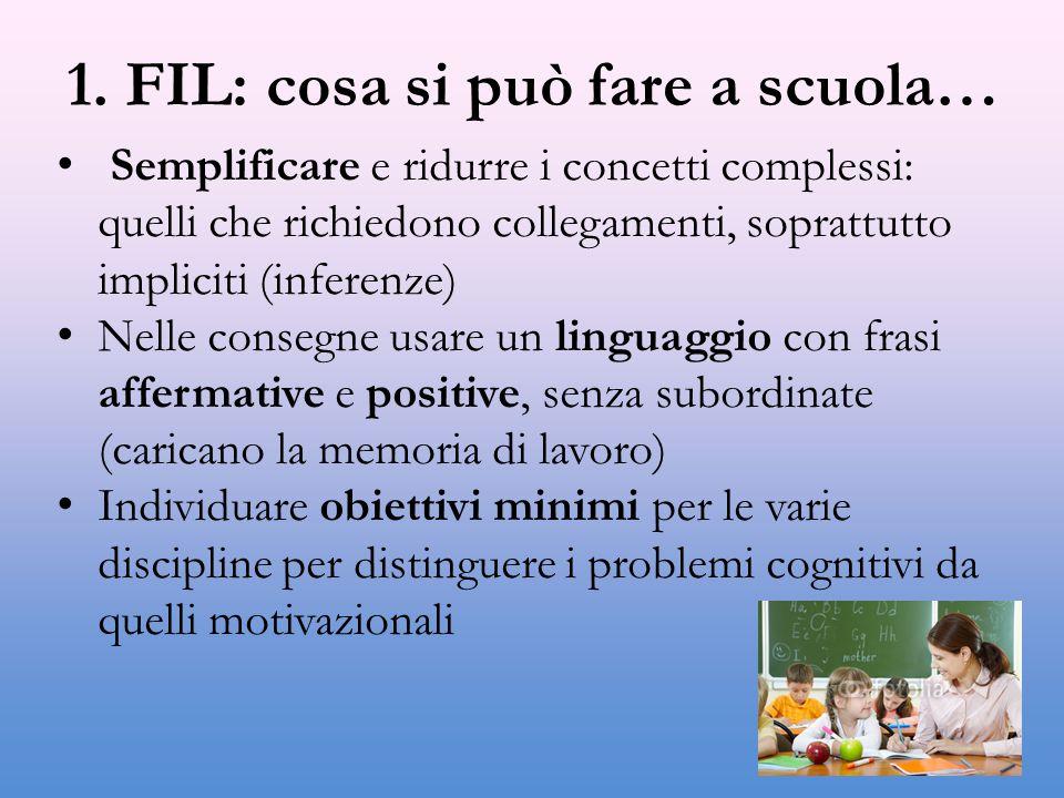 1. FIL: cosa si può fare a scuola… Semplificare e ridurre i concetti complessi: quelli che richiedono collegamenti, soprattutto impliciti (inferenze)