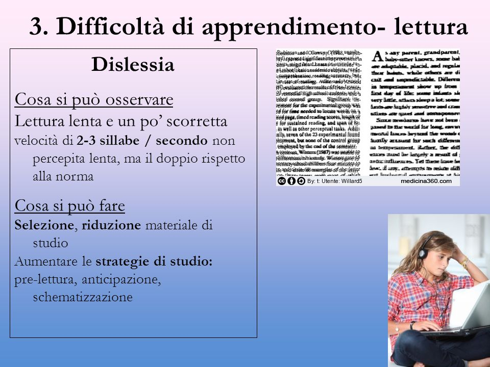 3. Difficoltà di apprendimento- lettura Dislessia Cosa si può osservare Lettura lenta e un po' scorretta velocità di 2-3 sillabe / secondo non percepi