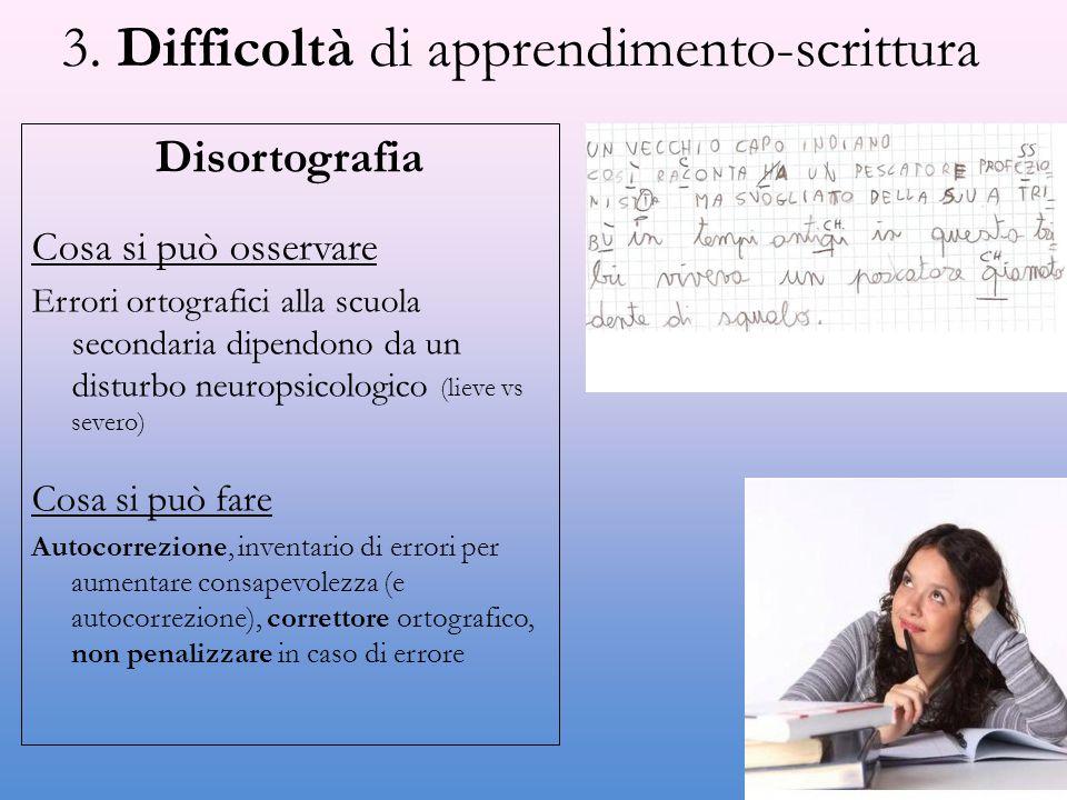3. Difficoltà di apprendimento-scrittura Disortografia Cosa si può osservare Errori ortografici alla scuola secondaria dipendono da un disturbo neurop