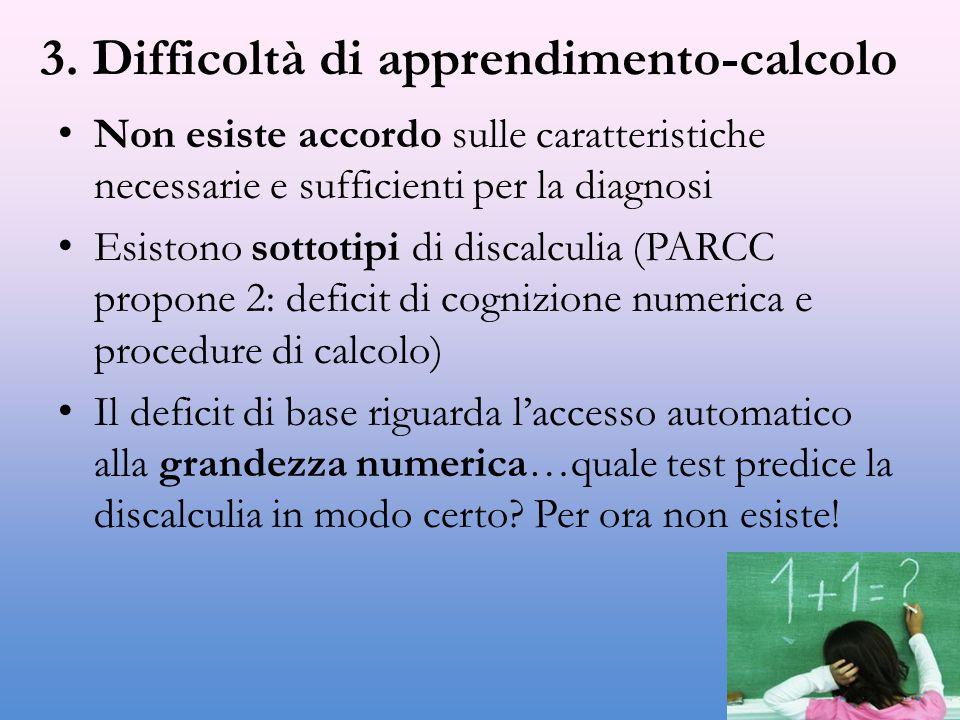 3. Difficoltà di apprendimento-calcolo Non esiste accordo sulle caratteristiche necessarie e sufficienti per la diagnosi Esistono sottotipi di discalc