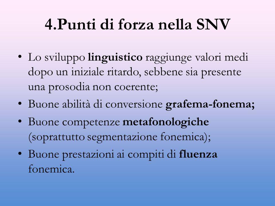 4.Punti di forza nella SNV Lo sviluppo linguistico raggiunge valori medi dopo un iniziale ritardo, sebbene sia presente una prosodia non coerente; Buo