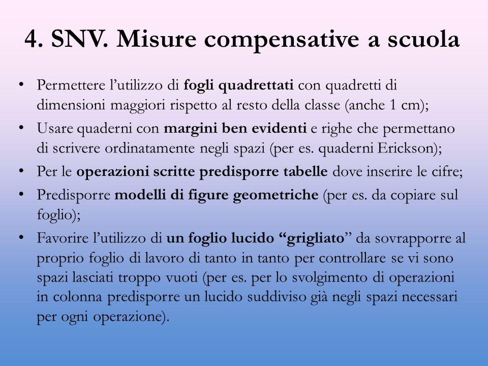 4. SNV. Misure compensative a scuola Permettere l'utilizzo di fogli quadrettati con quadretti di dimensioni maggiori rispetto al resto della classe (a