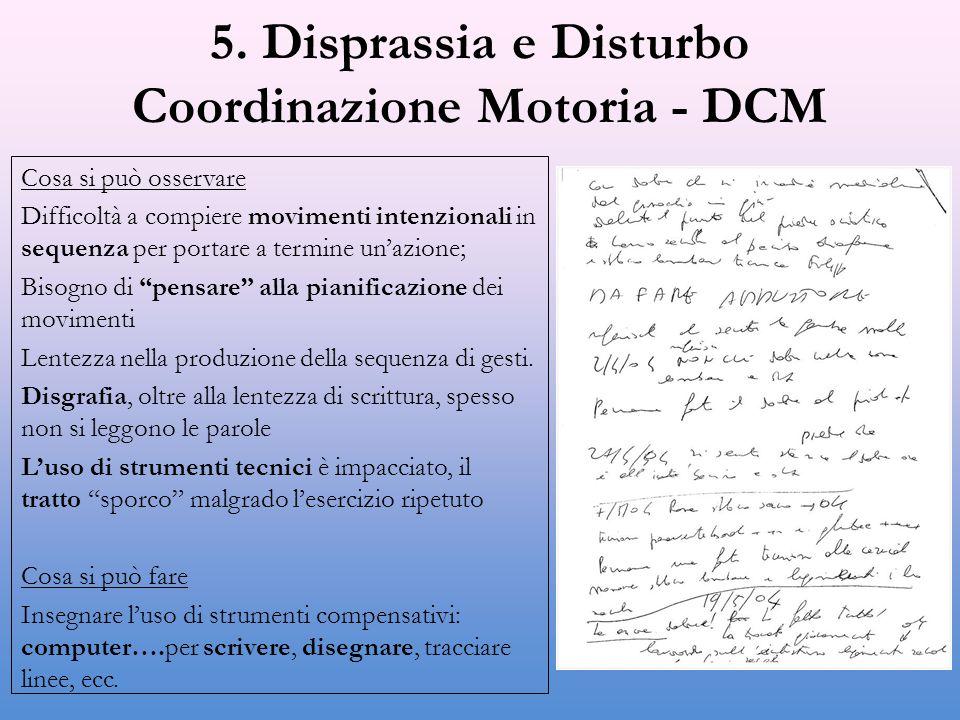 5. Disprassia e Disturbo Coordinazione Motoria - DCM Cosa si può osservare Difficoltà a compiere movimenti intenzionali in sequenza per portare a term