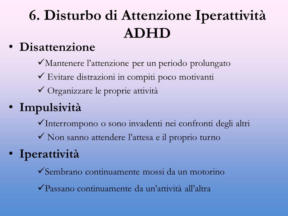 6. Disturbo di Attenzione Iperattività ADHD Disattenzione Mantenere l'attenzione per un periodo prolungato Evitare distrazioni in compiti poco motivan