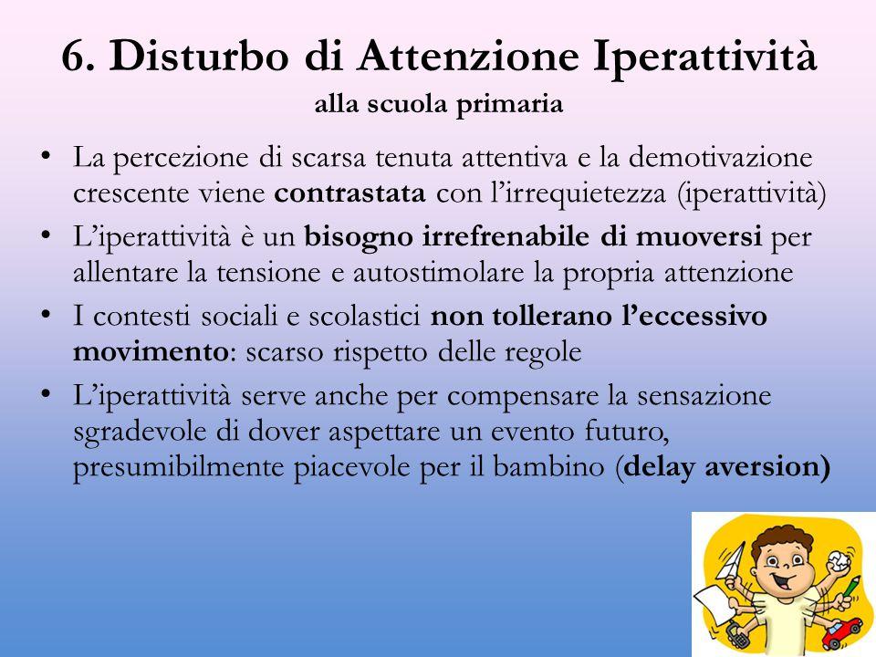 6. Disturbo di Attenzione Iperattività alla scuola primaria La percezione di scarsa tenuta attentiva e la demotivazione crescente viene contrastata co