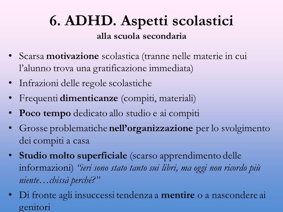 6. ADHD. Aspetti scolastici alla scuola secondaria Scarsa motivazione scolastica (tranne nelle materie in cui l'alunno trova una gratificazione immedi
