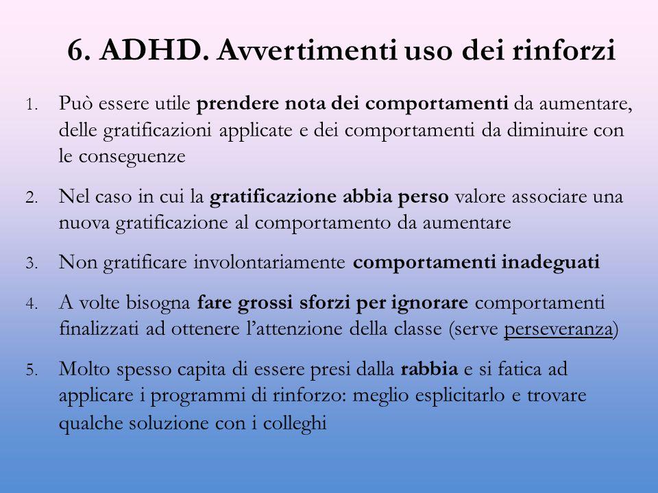 6. ADHD. Avvertimenti uso dei rinforzi 1. Può essere utile prendere nota dei comportamenti da aumentare, delle gratificazioni applicate e dei comporta