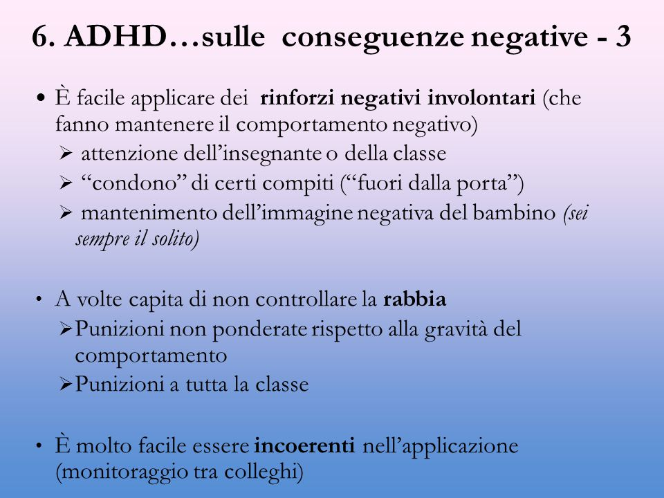 """È facile applicare dei rinforzi negativi involontari (che fanno mantenere il comportamento negativo)  attenzione dell'insegnante o della classe  """"co"""