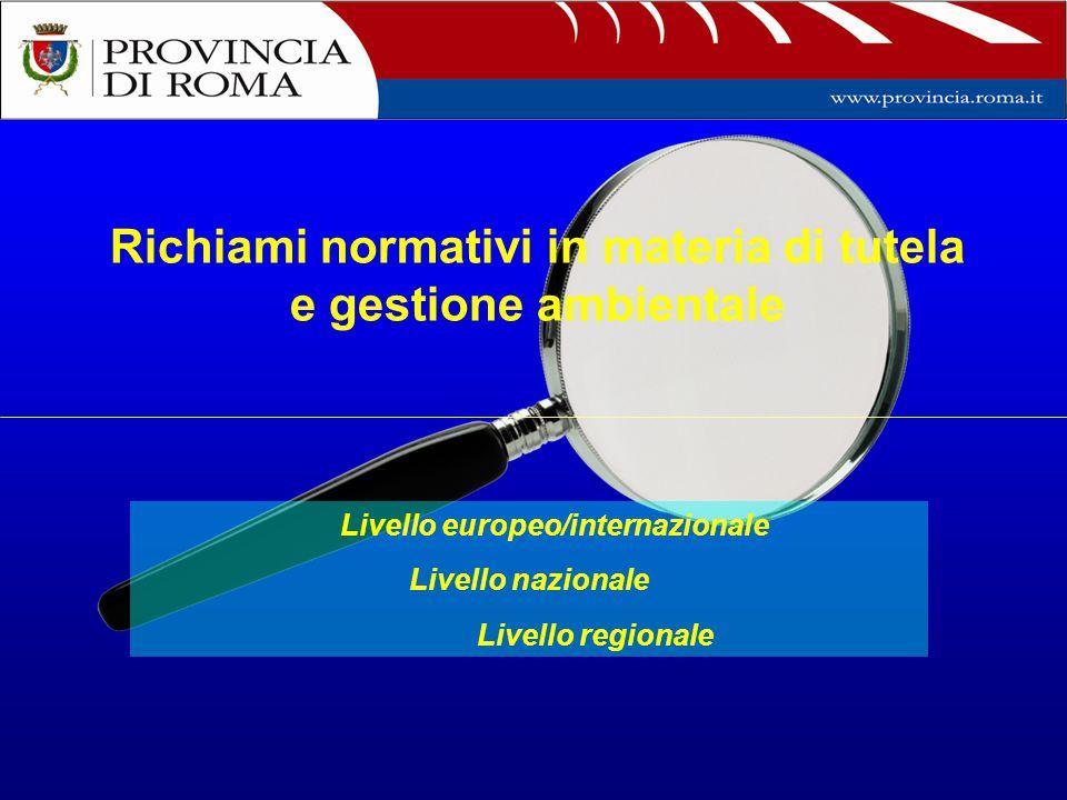 Richiami normativi in materia di tutela e gestione ambientale Livello europeo/internazionale Livello nazionale Livello regionale
