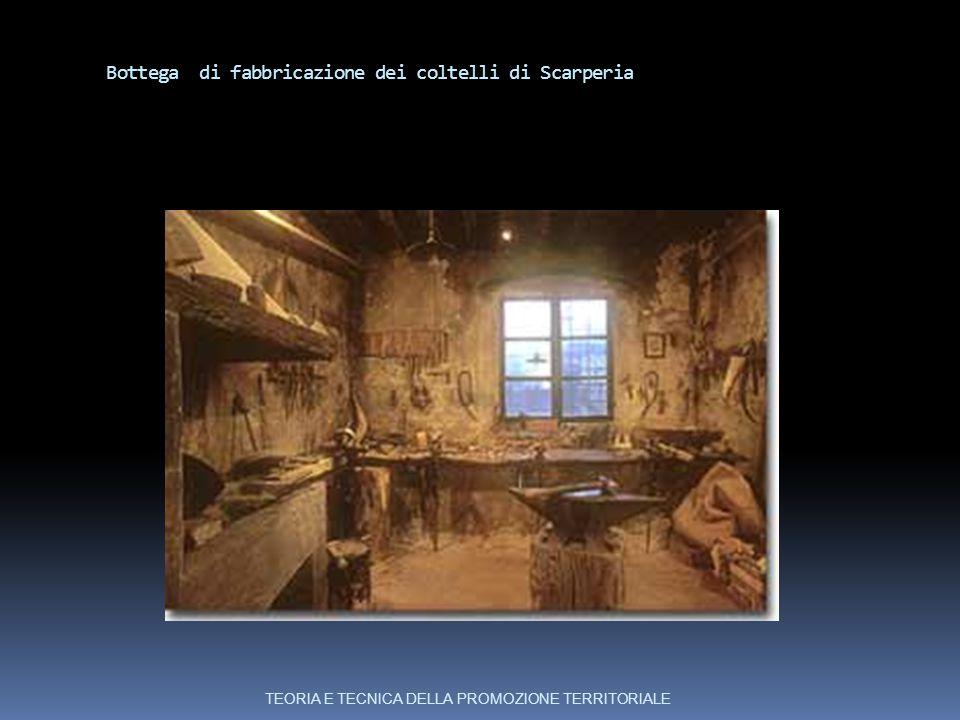 Bottega di fabbricazione dei coltelli di Scarperia TEORIA E TECNICA DELLA PROMOZIONE TERRITORIALE