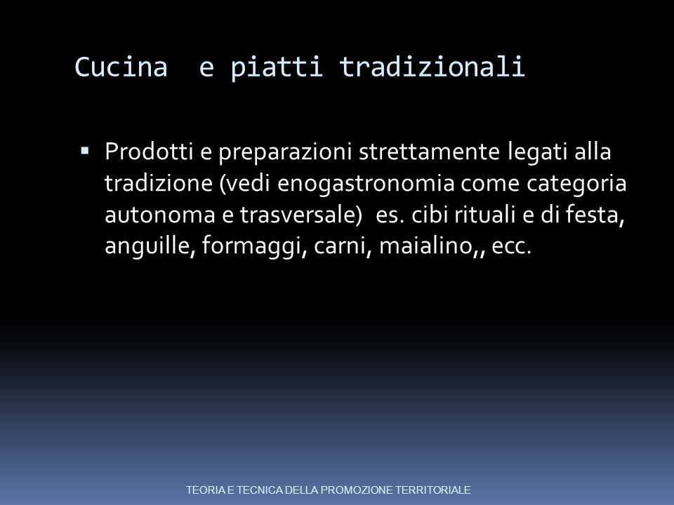 Cucina e piatti tradizionali  Prodotti e preparazioni strettamente legati alla tradizione (vedi enogastronomia come categoria autonoma e trasversale) es.