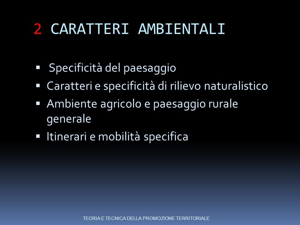 2 CARATTERI AMBIENTALI  Specificità del paesaggio  Caratteri e specificità di rilievo naturalistico  Ambiente agricolo e paesaggio rurale generale  Itinerari e mobilità specifica TEORIA E TECNICA DELLA PROMOZIONE TERRITORIALE