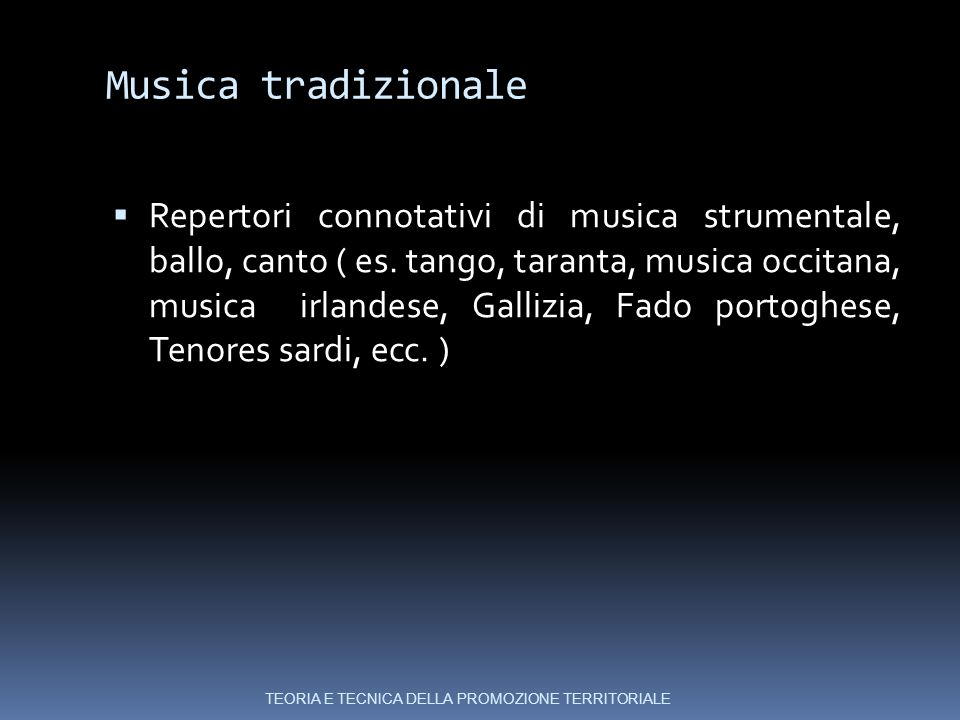 Musica tradizionale  Repertori connotativi di musica strumentale, ballo, canto ( es.
