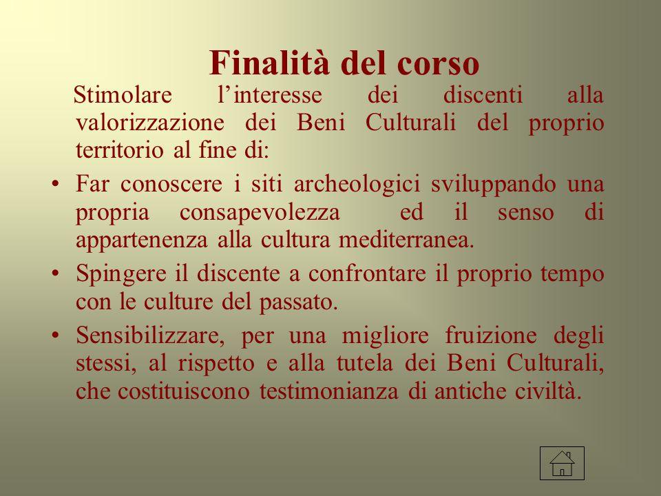 Finalità del corso Stimolare l'interesse dei discenti alla valorizzazione dei Beni Culturali del proprio territorio al fine di: Far conoscere i siti a