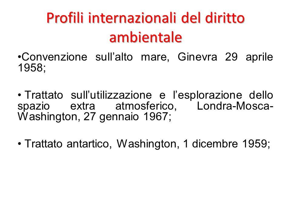 Profili internazionali del diritto ambientale Convenzione sull'alto mare, Ginevra 29 aprile 1958; Trattato sull'utilizzazione e l'esplorazione dello s