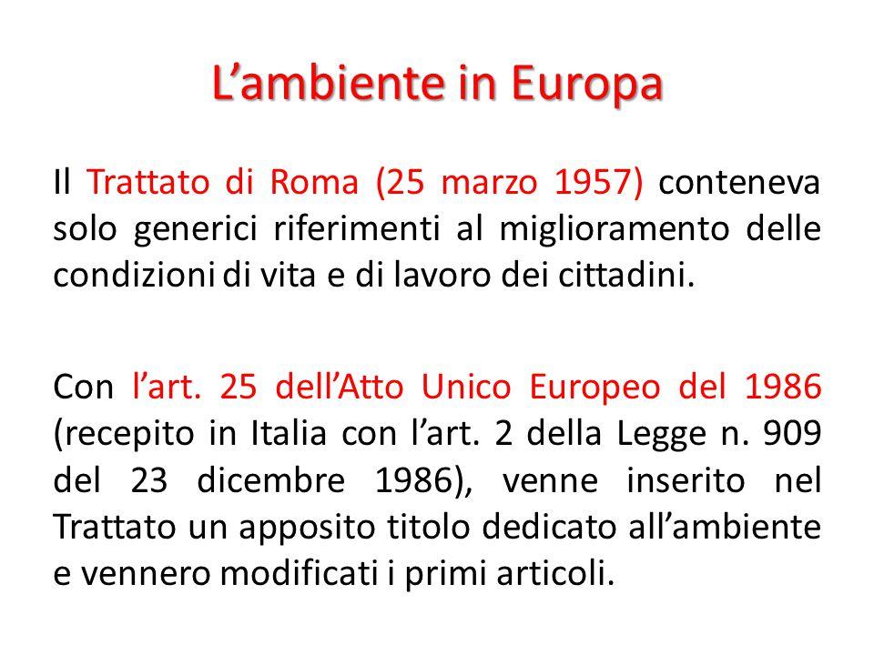 L'ambiente in Europa Il Trattato di Roma (25 marzo 1957) conteneva solo generici riferimenti al miglioramento delle condizioni di vita e di lavoro dei