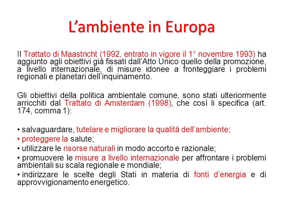 L'ambiente in Europa Il Trattato di Maastricht (1992, entrato in vigore il 1° novembre 1993) ha aggiunto agli obiettivi già fissati dall'Atto Unico qu