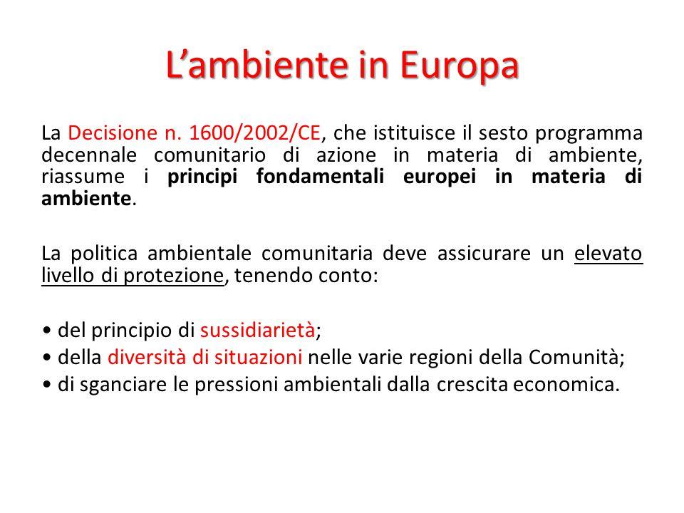 L'ambiente in Europa La Decisione n. 1600/2002/CE, che istituisce il sesto programma decennale comunitario di azione in materia di ambiente, riassume