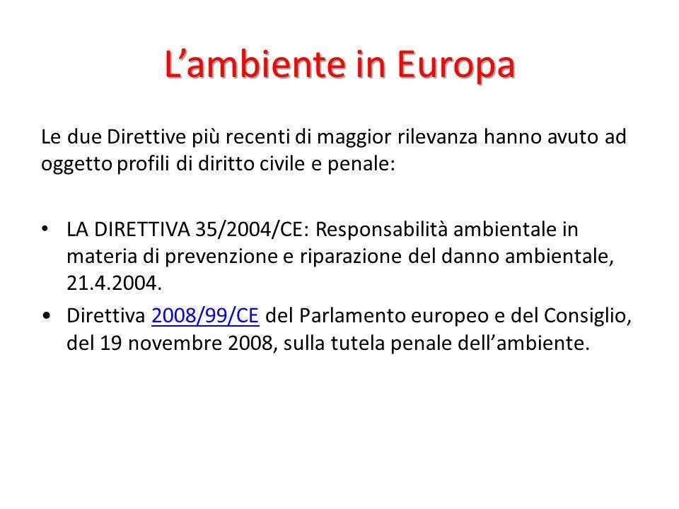 L'ambiente in Europa Le due Direttive più recenti di maggior rilevanza hanno avuto ad oggetto profili di diritto civile e penale: LA DIRETTIVA 35/2004