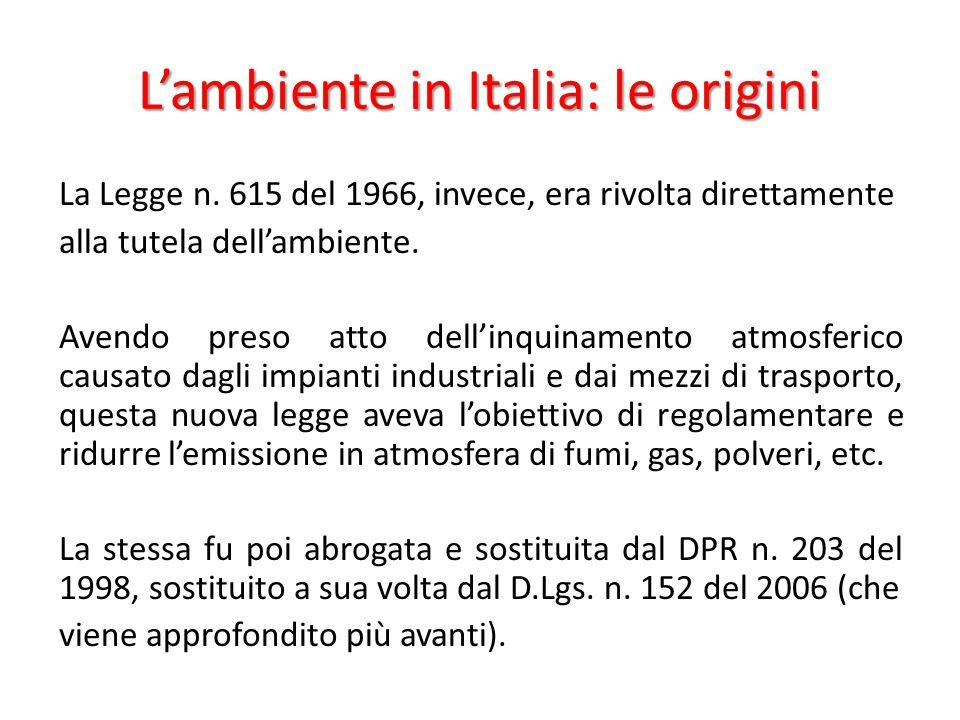 L'ambiente in Italia: le origini La Legge n. 615 del 1966, invece, era rivolta direttamente alla tutela dell'ambiente. Avendo preso atto dell'inquinam