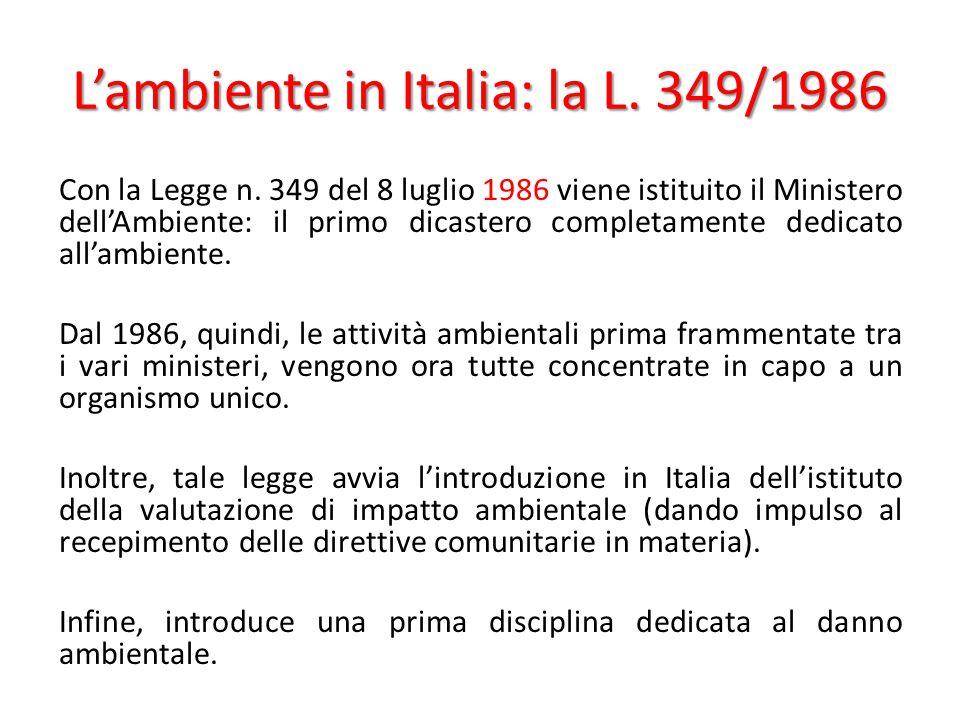 L'ambiente in Italia: la L. 349/1986 Con la Legge n. 349 del 8 luglio 1986 viene istituito il Ministero dell'Ambiente: il primo dicastero completament