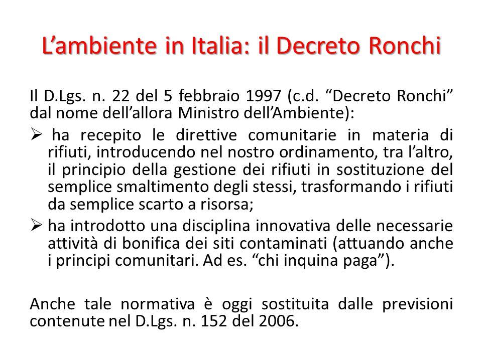 """L'ambiente in Italia: il Decreto Ronchi Il D.Lgs. n. 22 del 5 febbraio 1997 (c.d. """"Decreto Ronchi"""" dal nome dell'allora Ministro dell'Ambiente):  ha"""