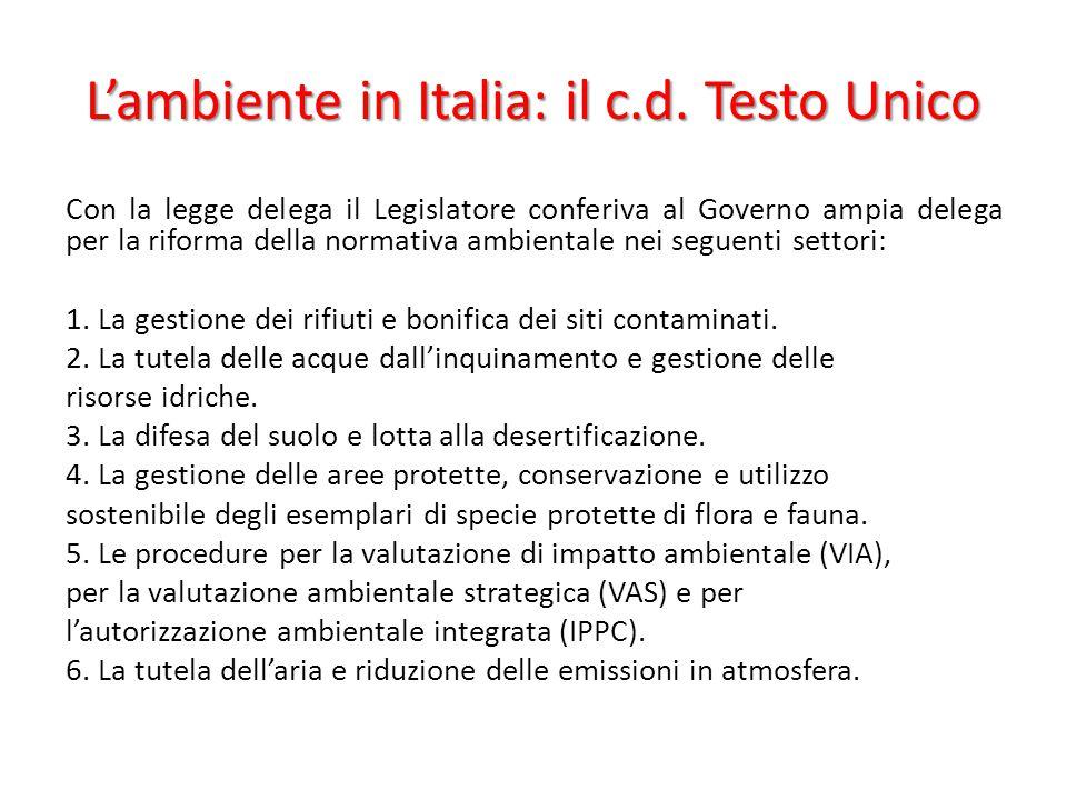 L'ambiente in Italia: il c.d. Testo Unico Con la legge delega il Legislatore conferiva al Governo ampia delega per la riforma della normativa ambienta