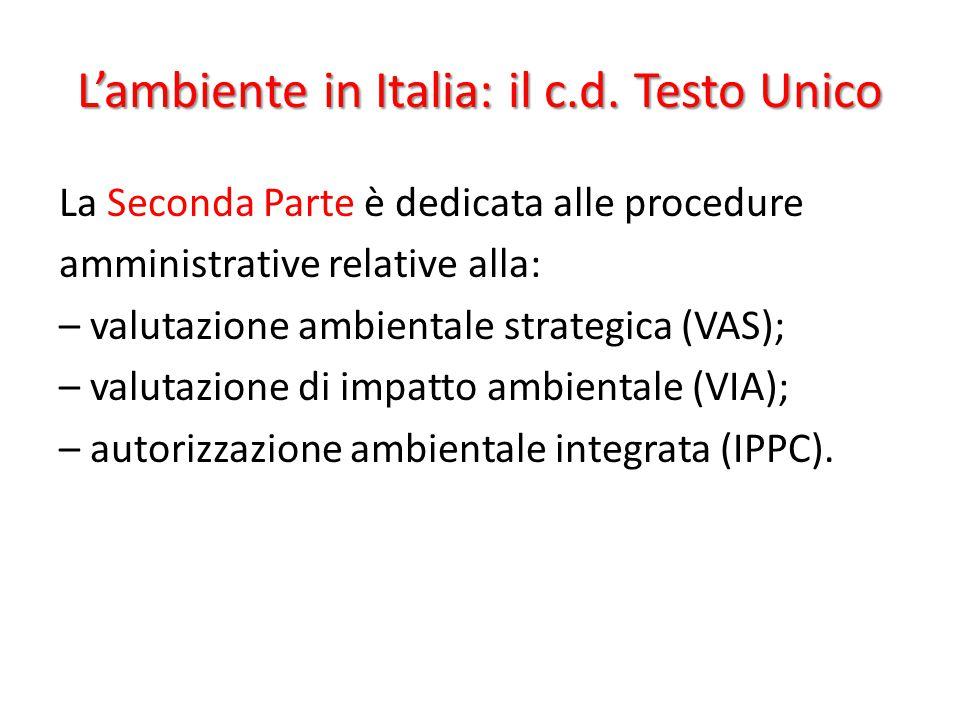 L'ambiente in Italia: il c.d. Testo Unico La Seconda Parte è dedicata alle procedure amministrative relative alla: – valutazione ambientale strategica