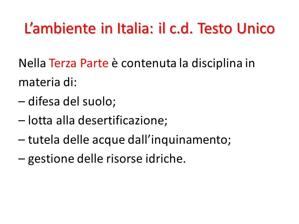 L'ambiente in Italia: il c.d. Testo Unico Nella Terza Parte è contenuta la disciplina in materia di: – difesa del suolo; – lotta alla desertificazione