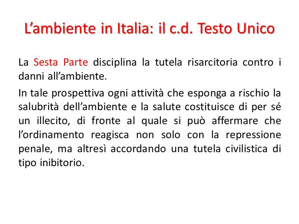 L'ambiente in Italia: il c.d. Testo Unico La Sesta Parte disciplina la tutela risarcitoria contro i danni all'ambiente. In tale prospettiva ogni attiv
