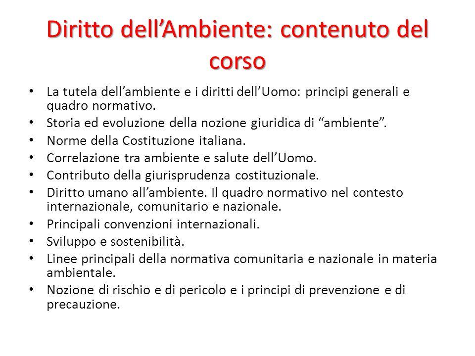Diritto dell'Ambiente: contenuto del corso La tutela dell'ambiente e i diritti dell'Uomo: principi generali e quadro normativo. Storia ed evoluzione d