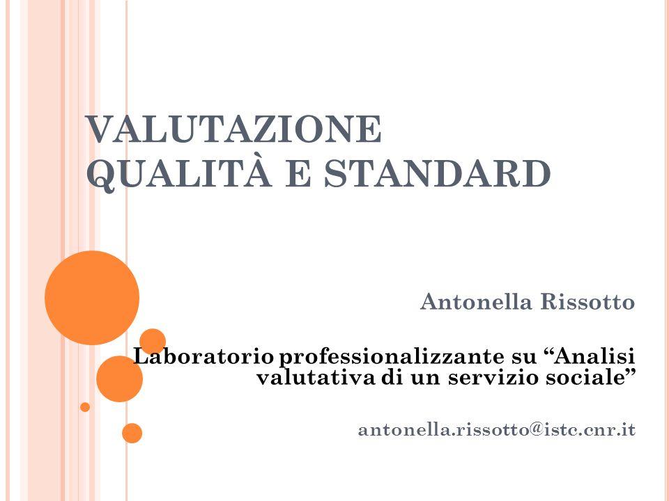 """VALUTAZIONE QUALITÀ E STANDARD Antonella Rissotto Laboratorio professionalizzante su """"Analisi valutativa di un servizio sociale"""" antonella.rissotto@is"""