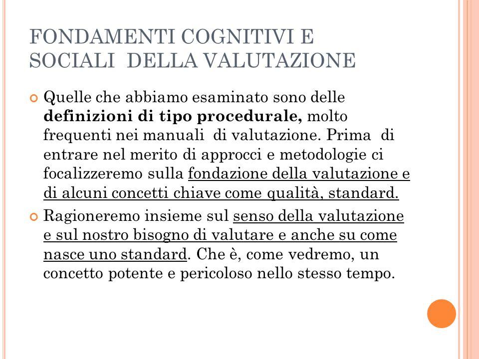 V ALUTARE LA QUALITÀ (1) La valutazione è un atto cognitivo e sociale, intrinsecamente relativo a scopi e standards o valori.