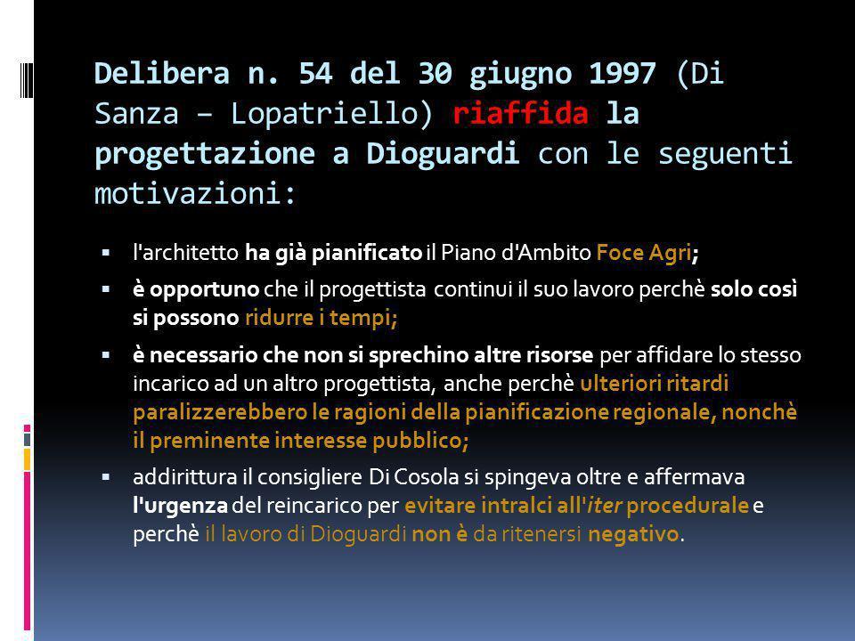 Delibera n. 54 del 30 giugno 1997 (Di Sanza – Lopatriello) riaffida la progettazione a Dioguardi con le seguenti motivazioni:  l'architetto ha già pi
